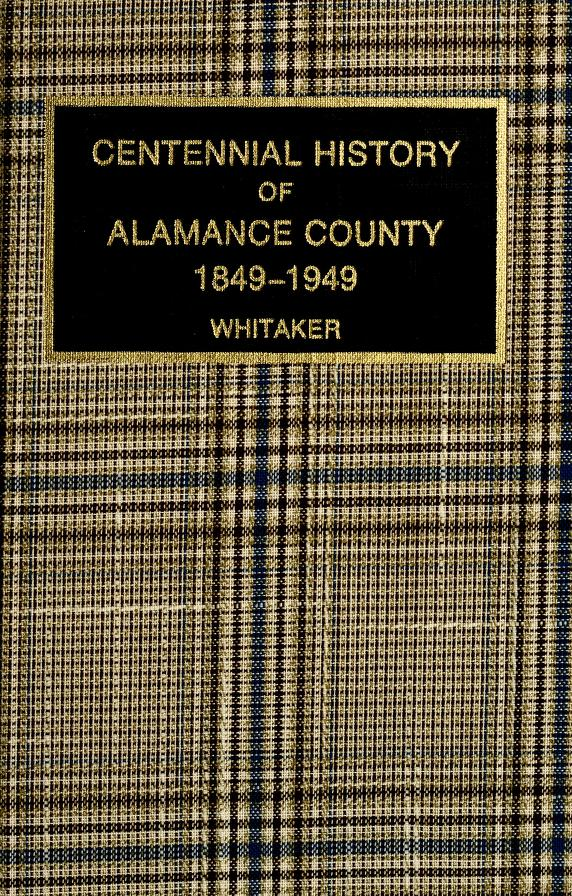 Centennial history of Alamance County, 1849-1949 by Walter E. Whitaker