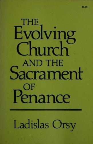 Cover of: The evolving church and the Sacrament of Penance | Ladislas M. Orsy