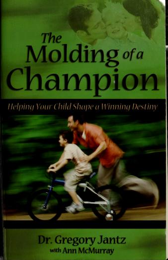Cover of: The molding of a champion | Gregory L. Jantz