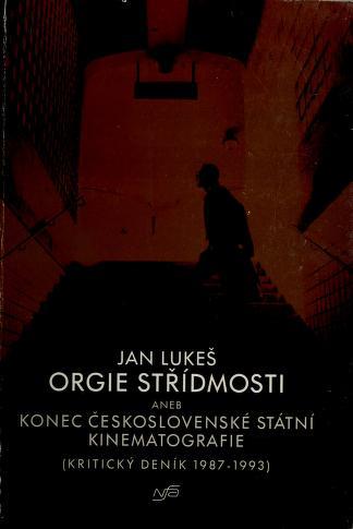 Cover of: Orgie střídmosti, aneb, Konec československé státní kinematografie | Lukeš, Jan