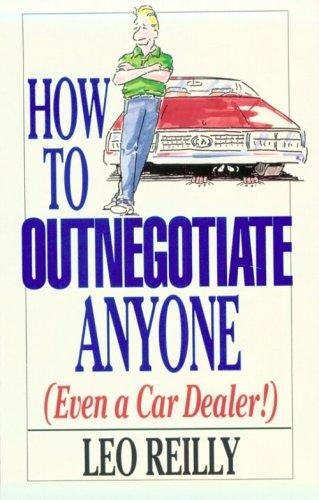 How to outnegotiate anyone (even a car dealer!) by Leo Reilly