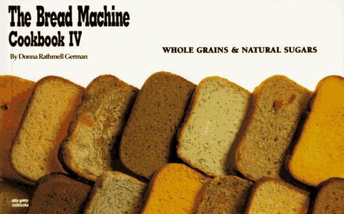The Bread Machine Cookbook IV by Donna Rathmell German