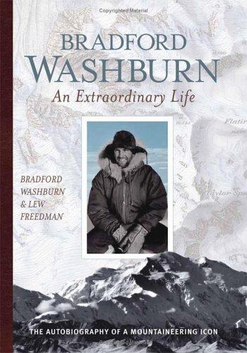 Bradford Washburn: An Extraordinary Life by Lew Freedman