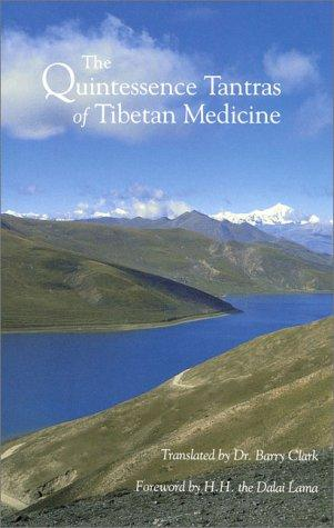 The quintessence tantras of Tibetan medicine by foreword by H.H. the Dalai Lama ; translated by Barry Clark.