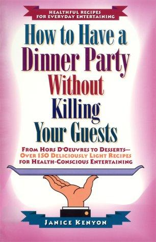 How to have a dinner party without killing your guests by Janice Kenyon