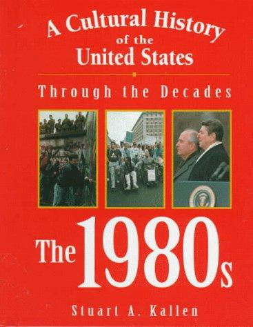 A Cultural History of the United States Through the Decades by Stuart A. Kallen