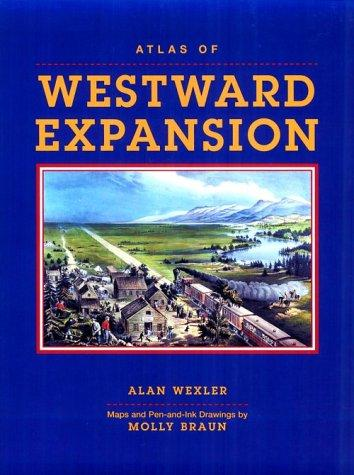 Atlas of Westward Expansion by Alan Wexler