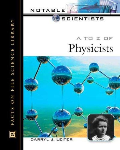 A to Z of Physicists (Notable Scientists) by Darryl J., Ph.D. Leiter, Sharon L., Ph.D. Leiter