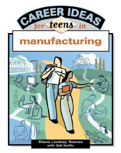 Career Ideas For Teens In Manufacturing (Career Ideas for Teens) by Diane Lindsey Reeves, Gail Karlitz