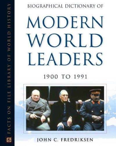Biographical Dictionary of Modern World Leaders, 1900 to 1991 (Facts on File Library of World History) by John C. Fredriksen