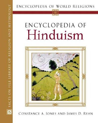 Encyclopedia Of Hinduism (Encyclopedia of World Religions) by Constance A. Jones, James D. Ryan