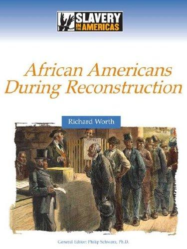 African Americans During Reconstruction (Slavery in the Americas) by Richard Worth