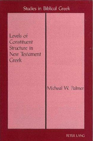 Levels of constituent structure in New Testament Greek by Micheal W. Palmer