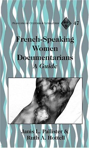 French-Speaking Women Documentarians by Janis L. Pallister, Ruth A. Hottell