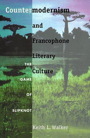 Countermodernism and francophone literary culture by Keith L. Walker, Keith L. Walker