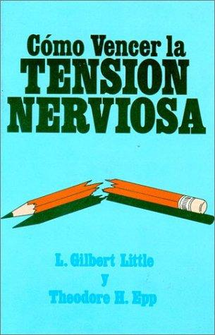 Como vencer la tension nerviosa by Gilbert Little