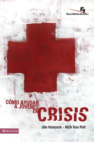 Como ayudar a jovenes en crisis/ The Youth Worker's Guide to Helping Teenagers in Crisis (Especialidades Juveniles) by Jim Hancock