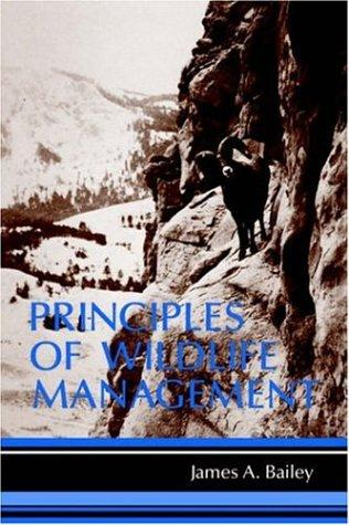 Principles of wildlife management by James A. Bailey