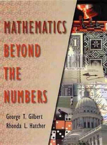 Mathematics Beyond the Numbers by George T. Gilbert