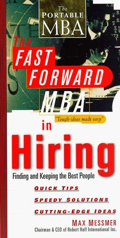 The fast forward MBA in hiring by Max Messmer