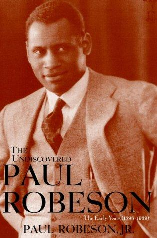 The Undiscovered Paul Robeson , An Artist's Journey, 1898-1939 by