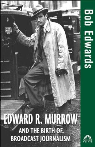 Edward R. Murrow and the birth of broadcast journalism by Edwards, Bob