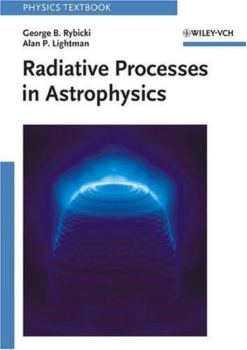Radiative Processes in Astrophysics by George B. Rybicki, Alan P. Lightman