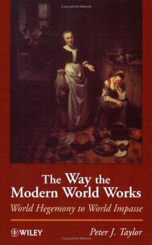 The way the modern world works by Taylor, Peter J.
