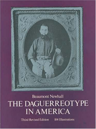 The daguerreotype in America by Beaumont Newhall