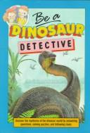 Be a dinosaur detective by Dougal Dixon