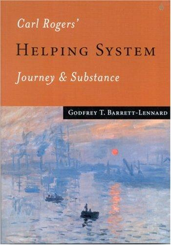 Carl Rogers' Helping System by Godfrey T. Barrett-Lennard