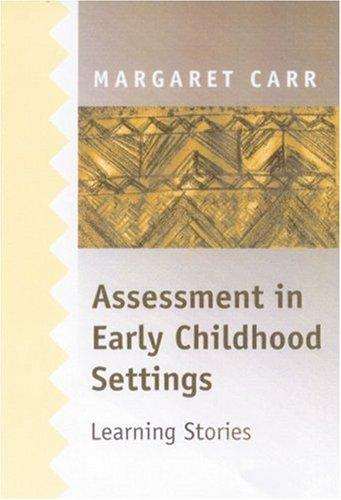 Assessment in early childhood settings by Carr, Margaret PhD.