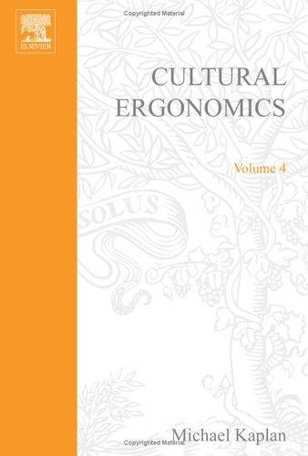Cultural Ergonomics, Volume 4 (Advances in Human Performance and Cognitive Engineering Research) (Advances in Human Performance and Cognitive Engineering Research) by Michael Kaplan