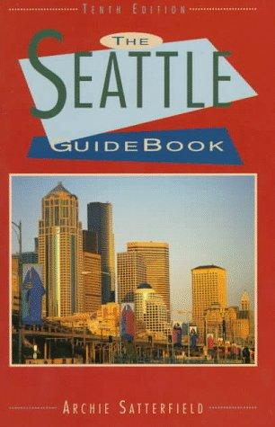 The Seattle guidebook by Archie Satterfield