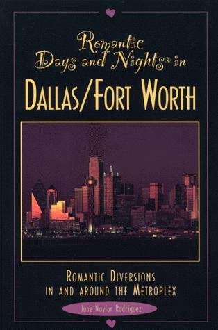 Romantic days and nights in Dallas-Fort Worth by June Naylor
