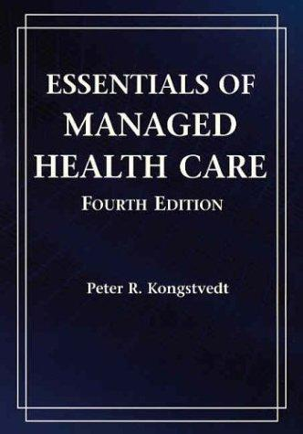 Essentials of Managed Health Care by Peter Kongstvedt