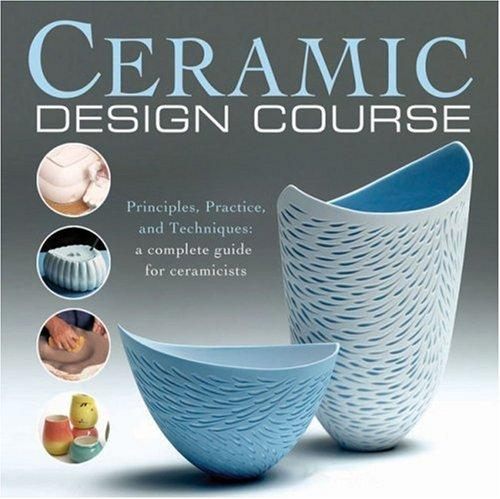 Ceramic Design Course: Principles, Practice, and Techniques by Anthony Quinn