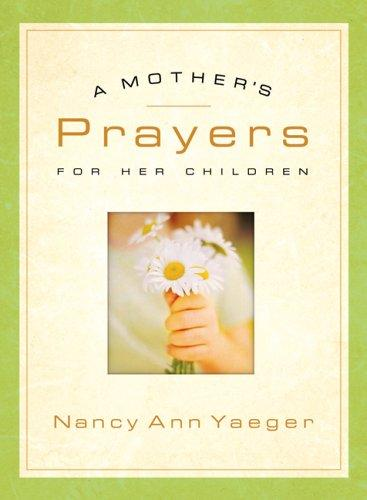 A Mothers Prayers for Her Children by Nancy Ann Yaeger