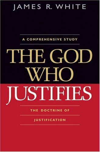 God Who Justifies (paperback) by White, James R.