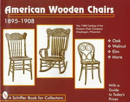 Image 0 of American Wooden Chairs: 1895-1908 (A Schiffer Book for Collectors)