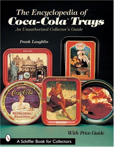 Encyclopedia of Coca Cola Trays an Unaut by Frank Laughlin