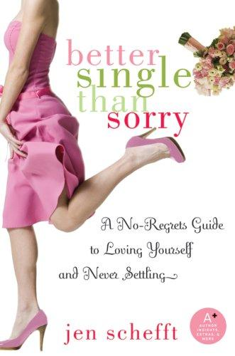 Better Single Than Sorry by Jen Schefft