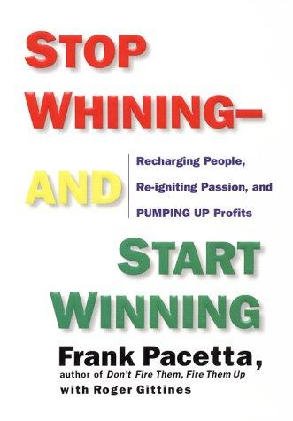 Stop Whining--and Start Winning by Frank Pacetta