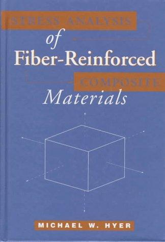 Stress analysis of fiber-reinforced composite materials by M. W. Hyer