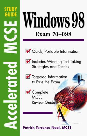 Accelerated MCSE Study Guide Windows 98 by Patrick Terrance Neal