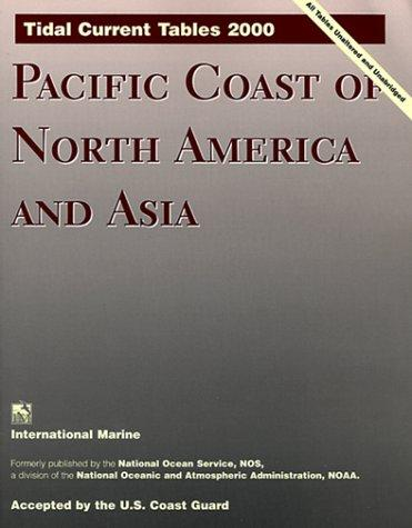 Tidal Current Tables 2000, Pacific Coast of North America and Asia (Tidal Current Tables Pacific Coast of North America and Asia) by United States. National Oceanic and Atmospheric Administration.