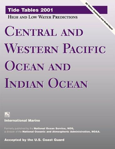 Tide Tables 2001: Central and Western Pacific Ocean and Indian Ocean by United States. National Oceanic and Atmospheric Administration.
