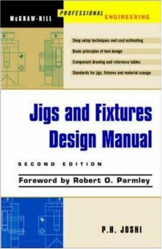 Jigs and Fixtures Design Manual by Prakash Hiralal Joshi
