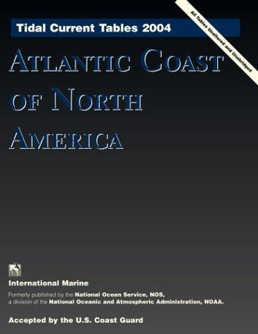 Tidal Current Tables 2004 by United States. National Oceanic and Atmospheric Administration.