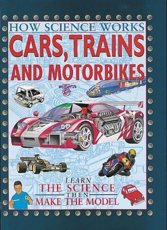 Cars, Trains and Motorcycles (How Science Works)